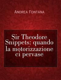 Sir Theodore Snippets: quando la motorizzazione ci pervase