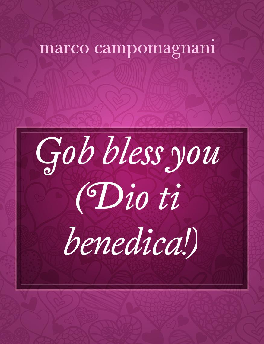 Gob Bless You Dio Ti Benedica Il Racconto Di Marco Campomagnani