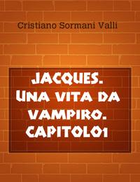 JACQUES. Una vita da vampiro. CAPITOLO1