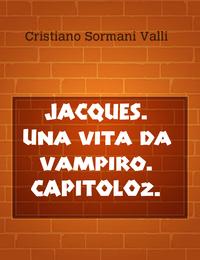 JACQUES. Una vita da vampiro. CAPITOLO2.