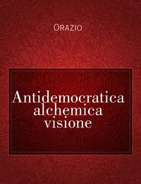 Antidemocratica alchemica visione