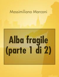 Alba fragile (parte 1 di 2)