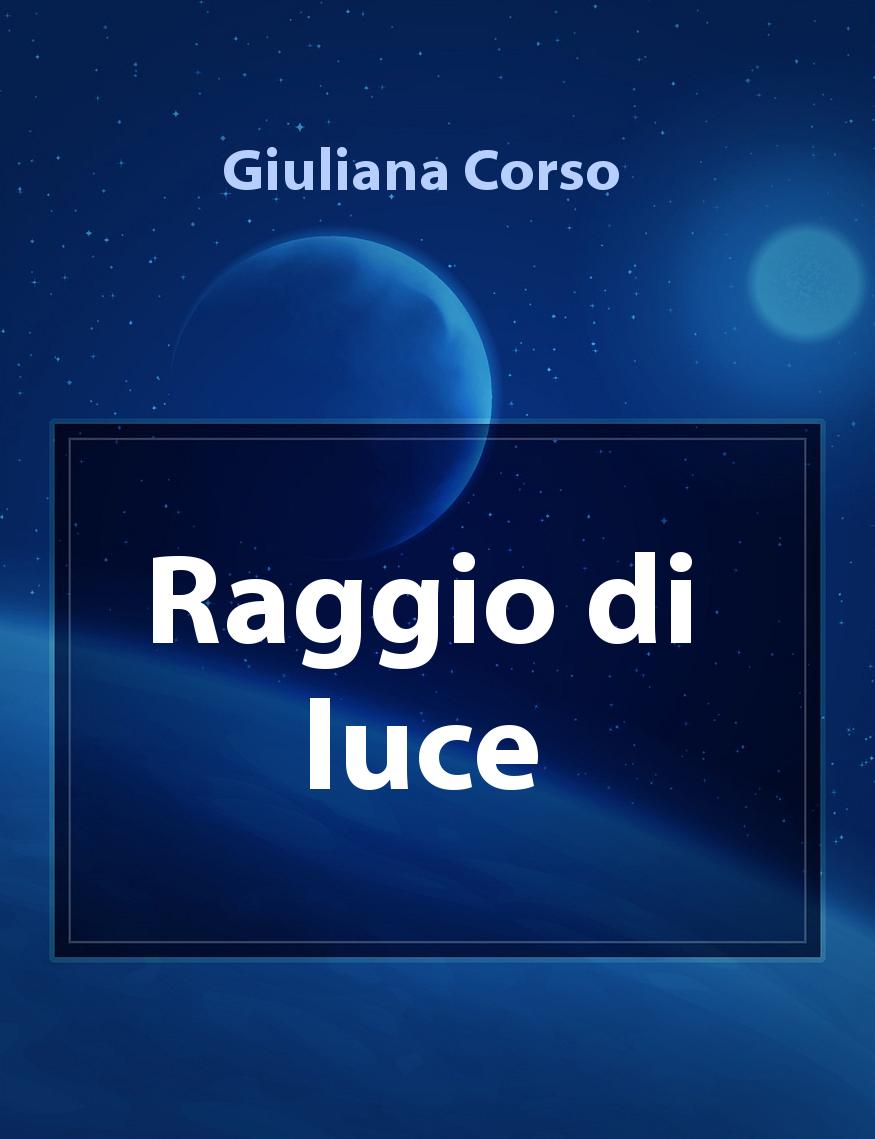 Raggio Di Luce Il Racconto Di Giuliana Corso Storiebrevi Ilmiolibro