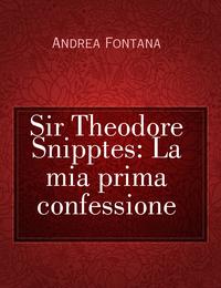 Sir Theodore Snipptes: La mia prima confessione