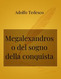 Megalexandros o del sogno della conquista