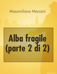 Alba fragile (parte 2 di 2)