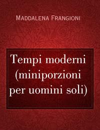 Tempi moderni (miniporzioni per uomini soli)