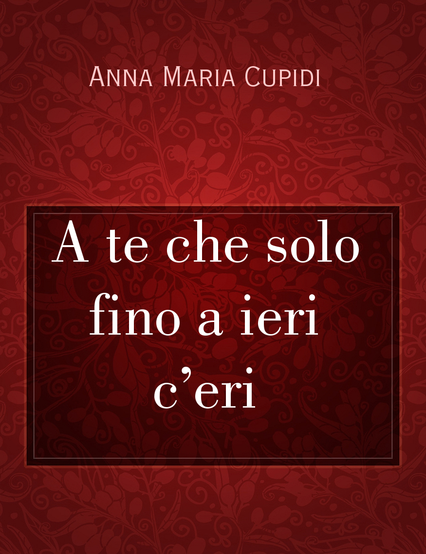 A te che solo fino a ieri c'eri, il racconto di Anna Maria