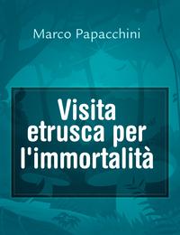 Visita etrusca per l'immortalità