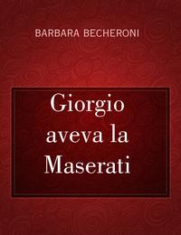 Giorgio aveva la Maserati