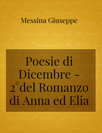 Poesie di Dicembre – 2°del Romanzo di Anna ed Elia