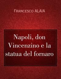 Napoli, don Vincenzino e la statua del fornaro