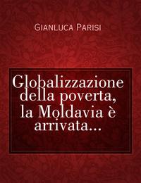 Globalizzazione della poverta, la Moldavia è arrivata…