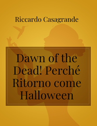 Dawn of the Dead! Perché Ritorno come Halloween