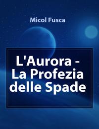 L'Aurora – La Profezia delle Spade