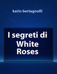I segreti di White Roses
