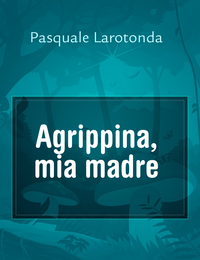 Agrippina, mia madre