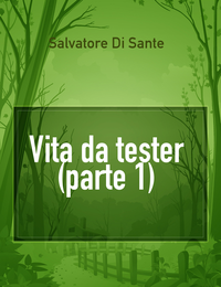 Vita da tester (parte 1)