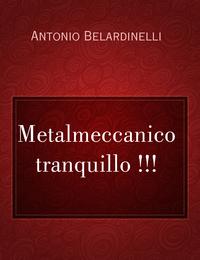 Metalmeccanico tranquillo !!!