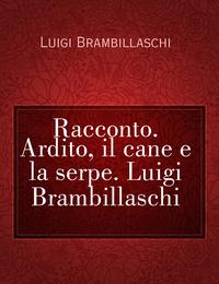 Racconto. Ardito, il cane e la serpe. Luigi Brambillaschi