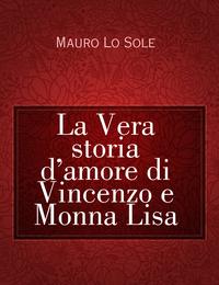 La Vera storia d'amore di Vincenzo e Monna Lisa