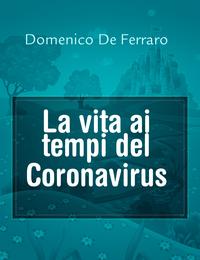 La vita ai tempi del Coronavirus