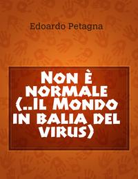 Non è normale (..Il Mondo in balia del virus)