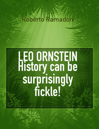 LEO ORNSTEIN History can be surprisingly fickle!