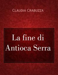 La fine di Antioca Serra