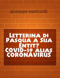 Letterina di Pasqua a Sua Entità COVID-19 alias CORONAVIRUS