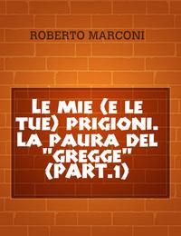 """Le mie (e le tue) prigioni. La paura del """"gregge"""" (PART.1)"""