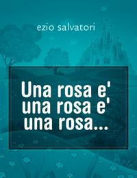 Una rosa e' una rosa e' una rosa…