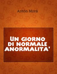 Un giorno di normale anormalita'