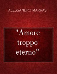 """Amore troppo eterno"""