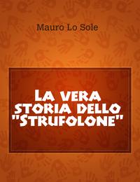 """La vera storia dello """"Strufolone"""""""