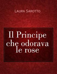 Il Principe che odorava le rose
