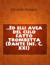 ..Ed elli avea del culo fatto trombetta (Dante Inf. C. XXI)