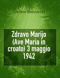 Zdravo Marijo (Ave Maria in croato) 3 maggio 1942