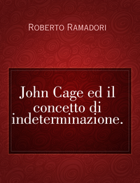 John Cage ed il concetto di indeterminazione.