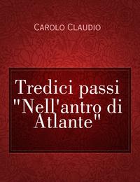 """Tredici passi """"Nell'antro di Atlante"""""""