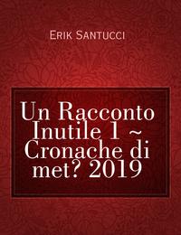 Un Racconto Inutile 1 ~ Cronache di metà 2019