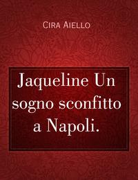 Jaqueline Un sogno sconfitto a Napoli.
