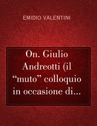 "On. Giulio Andreotti (il ""muto"" colloquio in occasione di…"