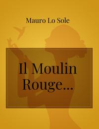 Il Moulin Rouge…