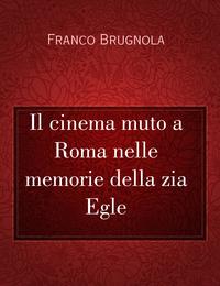 Il cinema muto a Roma nelle memorie della zia Egle
