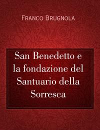 San Benedetto e la fondazione del Santuario della Sorresca