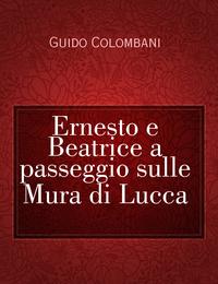 Ernesto e Beatrice a passeggio sulle Mura di Lucca