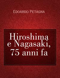 Hiroshima e Nagasaki, 75 anni fa