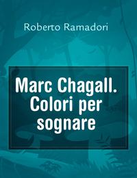 Marc Chagall. Colori per sognare