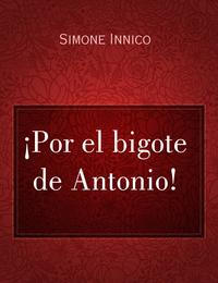 ¡Por el bigote de Antonio!